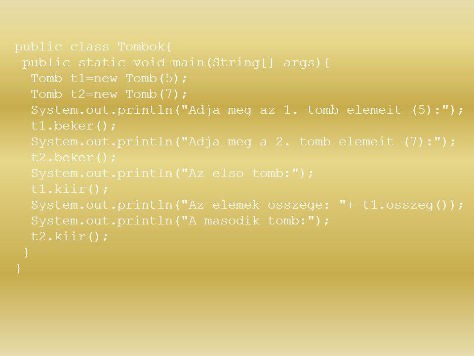 public class Tombok{ public static void main(String[] args){ Tomb t1=new Tomb(5); Tomb t2=new Tomb(7);